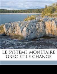 Le système monétaire grec et le change Volume 01