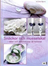 Snäckor och musselskal : idéer och dekorationer till hemmet
