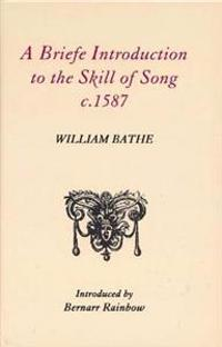 A Briefe Introduction to the Skill of Song, c. 1587