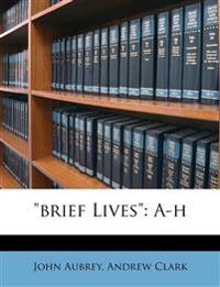 """brief Lives"": A-h"