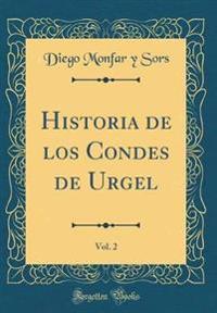 Historia de los Condes de Urgel, Vol. 2 (Classic Reprint)