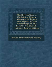 Monthly Notices ...: Containing Papers, Abstracts of Papers, and Reports of the Proceedings of the Society, Volume 68