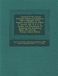 ... Journal of the Calvert Scientific Exploring Expedition, 1896-7: Equipped at the Request and Expense of Albert F. Calvert, Esq., F. R. G. S., Londo