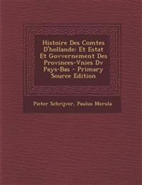 Histoire Des Comtes D'hollande: Et Estat Et Govvernement Des Provinces-Vnies Dv Pays-Bas