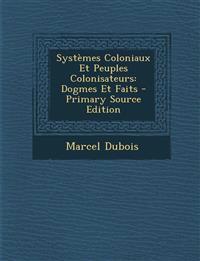 Systèmes Coloniaux Et Peuples Colonisateurs: Dogmes Et Faits