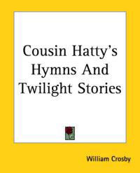 Cousin Hatty's Hymns And Twilight Stories