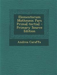 Elementorum Matheseos Pars Prima[-Tertia] - Primary Source Edition
