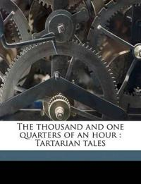 The thousand and one quarters of an hour : Tartarian tales