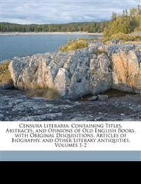 Censura Literaria: Containing Titles, Abstracts, and Opinions of Old English Books, with Original Disquisitions, Articles of Biography, and Other Lite