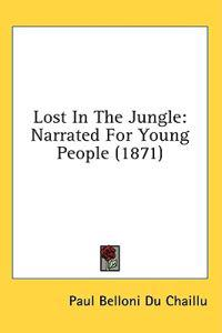 Lost In The Jungle: Narrated For Young People (1871)