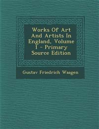 Works Of Art And Artists In England, Volume 1 - Primary Source Edition