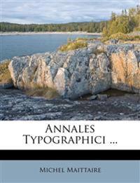 Annales Typographici ...