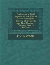 Preliminary Field Report of the United States Geological Survey of Colorado and New Mexico