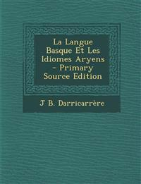 La Langue Basque Et Les Idiomes Aryens - Primary Source Edition