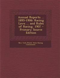 Annual Reports ... 1895-1906: Racing Laws ... and Rules of Racing. 1907