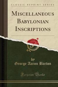 Miscellaneous Babylonian Inscriptions (Classic Reprint)