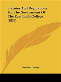 Statutes and Regulations for the Government of the East India College