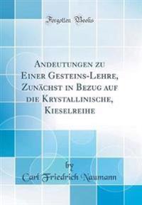 Andeutungen zu Einer Gesteins-Lehre, Zunächst in Bezug auf die Krystallinische, Kieselreihe (Classic Reprint)