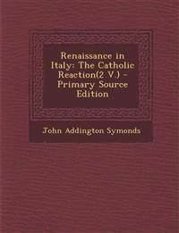 Renaissance in Italy: The Catholic Reaction(2 V.)