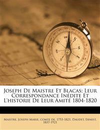Joseph de Maistre et Blacas; leur correspondance inédite et l'historie de leur amité 1804-1820