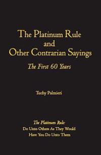 The Platinum Rule and Other Contrarian Sayings: The First 60 Years