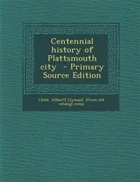 Centennial history of Plattsmouth city  - Primary Source Edition