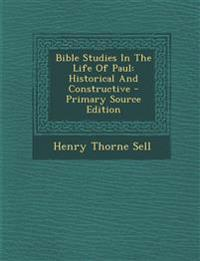 Bible Studies In The Life Of Paul: Historical And Constructive - Primary Source Edition