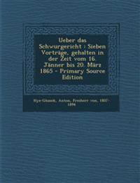 Ueber Das Schwurgericht: Sieben Vortrage, Gehalten in Der Zeit Vom 16. Janner Bis 20. Marz 1865 - Primary Source Edition