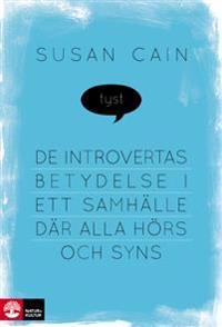 Tyst : de introvertas betydelse i ett samhälle där alla hörs och syns
