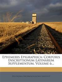 Ephemeris Epigraphica: Corporis Inscriptionum Latinarum Supplementum, Volume 6...