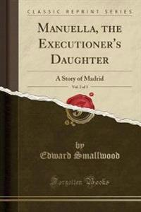 Manuella, the Executioner's Daughter, Vol. 2 of 3