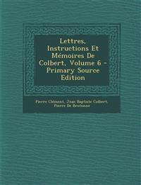 Lettres, Instructions Et Memoires de Colbert, Volume 6