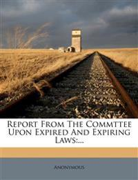 Report From The Commttee Upon Expired And Expiring Laws:...