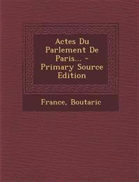 Actes Du Parlement De Paris... - Primary Source Edition