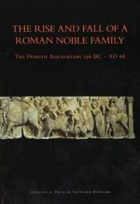The Rise and Fall of a Roman Noble Family: The Domitii Ahenobarbi 196 BC - Ad 68