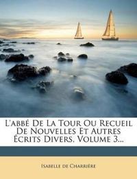 L'Abbe de La Tour Ou Recueil de Nouvelles Et Autres Ecrits Divers, Volume 3...