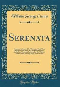 Serenata: Composed in Honor of the Marriage of Their Royal Highnesses, the Prince of Wales and the Princess Alexandra of Denmark