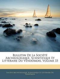 Bulletin De La Société Archéologique, Scientifique Et Littéraire Du Vendômois, Volume 33