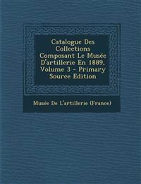 Catalogue Des Collections Composant Le Musee D'Artillerie En 1889, Volume 3 - Primary Source Edition