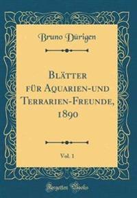 Blätter für Aquarien-und Terrarien-Freunde, 1890, Vol. 1 (Classic Reprint)