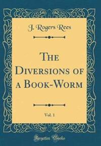 The Diversions of a Book-Worm, Vol. 1 (Classic Reprint)