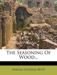 The Seasoning Of Wood...
