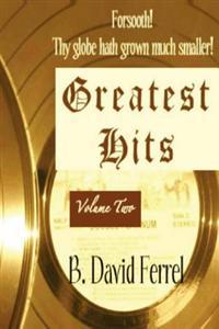 Forsooth! Thy Globe Hath Grown Much Smaller!: Greatest Hits, Volume Two