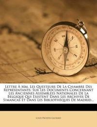 Lettre À Mm. Les Questeurs De La Chambre Des Représentants: Sur Les Documents Concernant Les Anciennes Assemblées Nationales De La Belgique Qui Existe