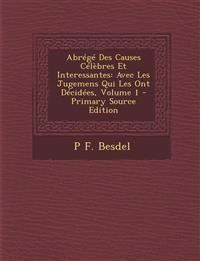 Abrege Des Causes Celebres Et Interessantes: Avec Les Jugemens Qui Les Ont Decidees, Volume 1 - Primary Source Edition