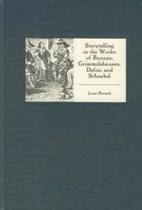Storytelling In The Works Of Bunyan, Grimmelshausen, Defoe, And Schnabel