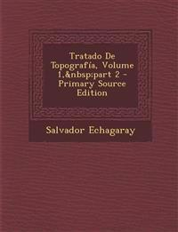 Tratado De Topografía, Volume 1, part 2 - Primary Source Edition