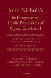 John Nichols's The Progresses and Public Processions of Queen Elizabeth: Volume I