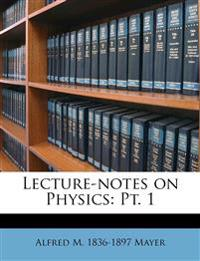 Lecture-notes on Physics: Pt. 1
