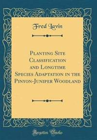 Planting Site Classification and Longtime Species Adaptation in the Pinyon-Juniper Woodland (Classic Reprint)